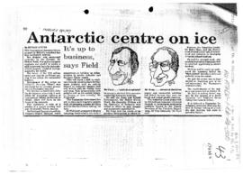 "Lester, Michael ""Antarctic centre on ice"" and ""Site for  Antarctic Centre"" The Mercury"