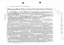 "Press article ""Meeting near pole to take up Antarctica's future"", Walter Sullivan,..."