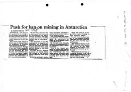 "Press article ""Push for Ban on Mining in Antarctica"" The Australian; and several relate..."