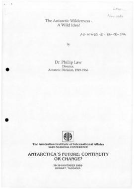 "Law, Phillip ""The Antarctic wilderness—a wild idea!"" Australian Institute of International Affairs, 16th National Conference, Hobart"