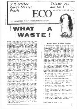 "Fourteenth Antarctic Treaty Consultative Meeting (Rio de Janiero) NGO newsletter ""What a waste"" (Friends of the Earth International) (Eco Volume XLV Number 1). Includes related documents Eco Volume XLV Number 2 and Eco Volume XLV Number 3."