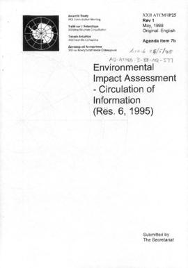 "Twenty-second Antarctic Treaty Consultative Meeting (Tromsø) Information paper 25 Revision 1 ""Environmental impact assessment: circulation of information (Res. 6, 1995)"" (XXII ATCM/IP25 Rev 1). Includes Revision 2 (XXII ATCM/IP25 Rev 2)."