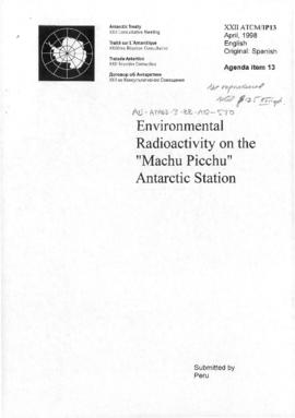 "Twenty-second Antarctic Treaty Consultative Meeting (Tromsø) Information paper 13 ""Environmental radioactivity on the 'Machu Picchu' Antarctic station"" (XXII ATCM/IP13) (Peru)"